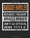 Baggage Handler Because Freakin' Miracle Worker Is Not An Official Job Title: 8'x10' 100 pages 50 sheets Composition Notebook College Ruled Book
