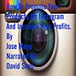 How to Promote Your Products on Instagram and Increase Your Profits. | Jose Maya