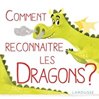 Comment reconnaître les dragons ? par Véronique Cauchy