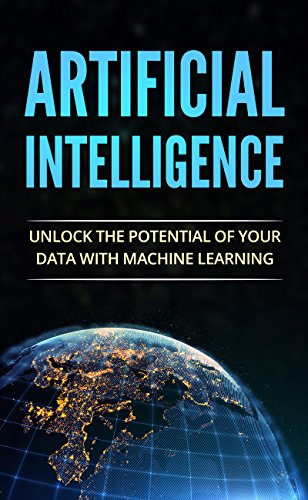 Artificial Intelligence: Unlock the Power of Your Data with Machine Learning (Artificial Intelligence, Machine Learning, Artificial Intelligence For Beginners) (English Edition)