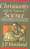 img - for Christianity and the Nature of Science: A Philosophical Investigation book / textbook / text book