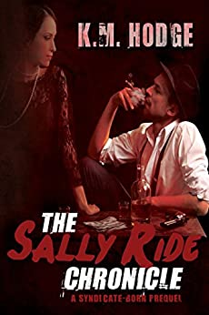The Sally Ride Chronicle: A Gripping Crime Thriller (The Syndicate-Born Trilogy Book 4) by [Hodge, K.M.]