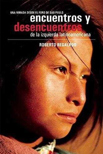 Encuentros y Desencuentros de la Izquierda Latinoamericana: Una mirada desde el foro de Sao Paulo (Spanish Edition) [Roberto Regalado] (Tapa Blanda)