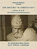 The History of Christianity.  Lecture 25 of 30. The Church of the Renaissance.