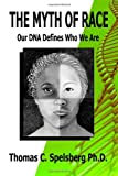 The Myth of Race: Our DNA Defines Who We Are, Thomas Spelsberg, 0615440304