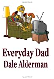 Everyday Dad, Dale Alderman, 0981836704