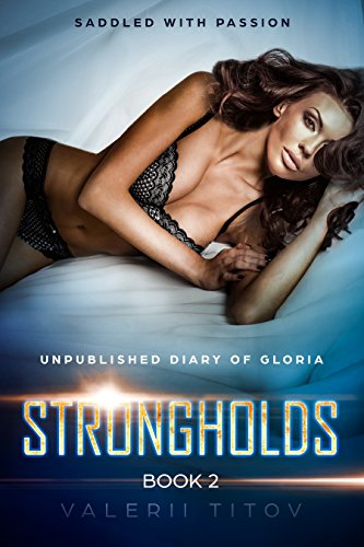 Book: SADDLED with PASSION - UNPUBLISHED DIARY of GLORIA (Unpublished stories from CORRIDORS book 1 and STRONGHOLDS book 2) by Valerii Titov