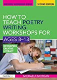 How to Teach Poetry Writing - Workshops for Ages 8-13, Michaela Morgan, 0415590140
