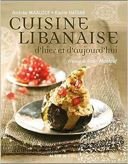 cuisine libanaise dhier et daujourdhui cuisine gastronomie vin french edition andree maalouf karim haidar 9782226169310 amazoncom books