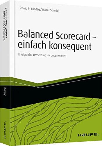 Balanced Scorecard - einfach konsequent: Erfolgreiche Umsetzung im Unternehmen (Haufe Fachbuch) Taschenbuch – 25. September 2014 Herwig R. Friedag Walter Schmidt Haufe Lexware 364805600X