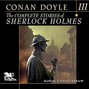 The Complete Stories of Sherlock Holmes, Volume 3 Hörbuch