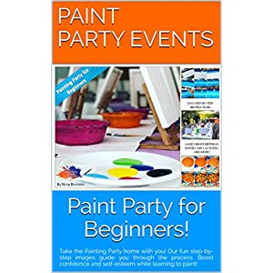Paint Party for Beginners: Take the Painting Party home with you! Our fun step-by-step images guide you through the process. Boost confidence and self-esteem while learning to paint!