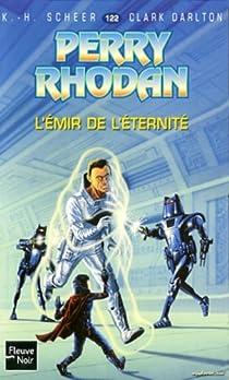 Perry Rhodan, tome 122 : L'Emir de l'éternité par Scheer
