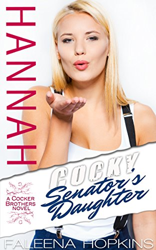 Cocky Senator's Daughter: Hannah Cocker (Cocker Brothers of Atlanta Book 8) by [Hopkins, Faleena]