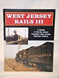 img - for WEST JERSEY RAILS III: A SERIES ABOUT SOUTHERN NEW JERSEY RAILROAD HISTORY book / textbook / text book