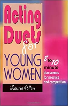 ACTING DUETS FOR YOUNG WOMEN (Theatre Studies) by Laurie Allen (1-Oct-2010)