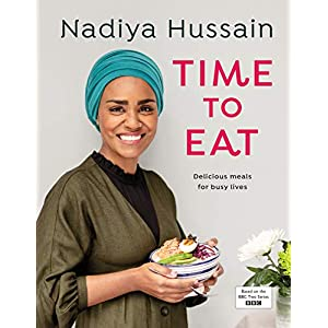 Nadiya Hussain – Time to Eat: Delicious, time-saving meals using simple store-cupboard ingredients