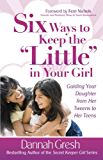"""Six Ways to Keep the """"Little"""" in Your Girl (Secret Keeper Girl®)"""