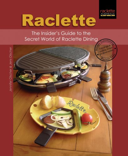 Raclette: The Insider's Guide to the Secret World of Raclette Dining