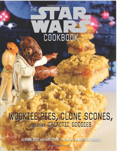 Wookiee Pies, Clone Scones, and Other Galactic Goodies: The Star Wars Cookbook