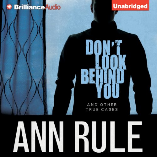 Don't Look Behind You: And Other True Cases: Ann Rule's Crime Files, Book 15 by Brilliance Audio