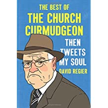 Then Tweets My Soul: The Best of the Church Curmudgeon