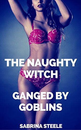 Ganged by Goblins (The Naughty Witch Book -