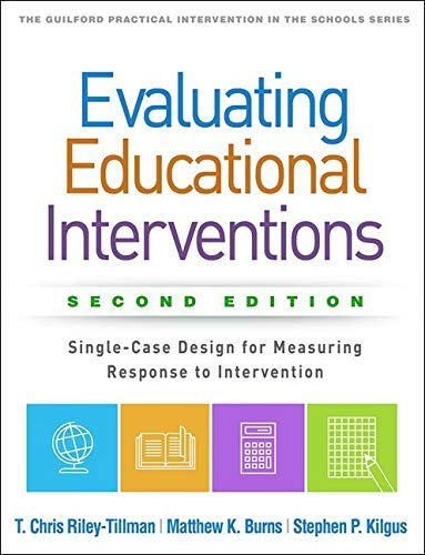 Evaluating Educational Interventions, Second Edition: Single-Case Design for Measuring Response to Intervention (The Guilford Practical Intervention in the Schools Series) (Behavior Assessment System For Children Second Edition)