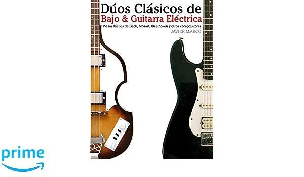 Amazon.com: Dúos Clásicos de Bajo & Guitarra Eléctrica: Piezas fáciles de Bach, Mozart, Beethoven y otros compositores (en Partitura y Tablatura) (Spanish ...