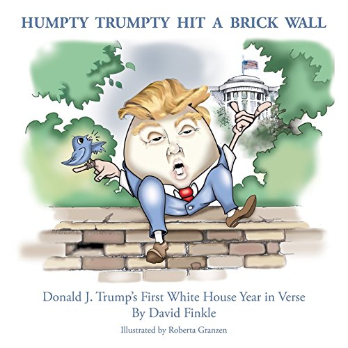 Humpty Trumpty Hit A Brick Wall: Donald J. Trump's First White House Year in Verse