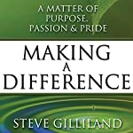 Making a Difference: A Matter of Purpose, Passion & Pride | Steve Gilliland