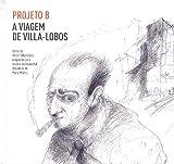 Projeto B - A Viagem de Villa - Lobos (Cd+livreto Especial)