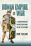 Roman Empire at War: A Compendium of Roman Battles from 31 B.C. to A.D. 565