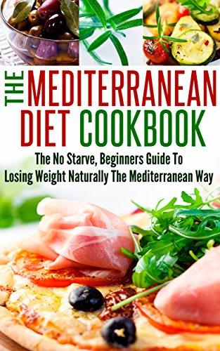 Mediterranean Diet: The Mediterranean Diet Cookbook is The No Starve Beginners Guide To Losing Weight Naturally The Mediterranean Way by Sophia Laurente