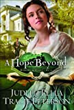 A Hope Beyond, Judith Pella and Tracie Peterson, 0764206923
