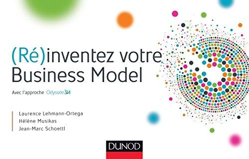 (Ré) inventez votre Business Model Broché – 20 août 2014 Laurence Lehmann-Ortega Hélène Musikas Jean- Marc Schoettl Dunod