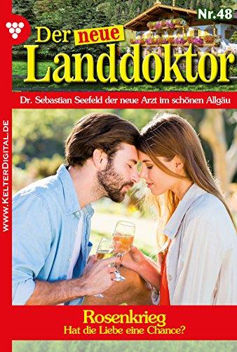 Der neue Landdoktor 48 - Arztroman: Rosenkrieg (German Edition)