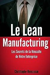 Le Lean Manufacturing : Les Secrets de la Réussite de Votre Entreprise