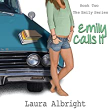 Emily Calls It: The Emily Series, Book 2 Audiobook by Laura Albright Narrated by Rebecca Nance