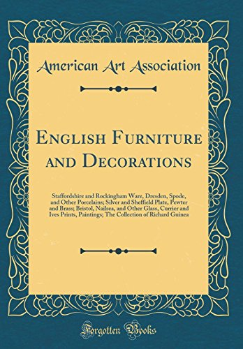 English Furniture and Decorations: Staffordshire and Rockingham Ware, Dresden, Spode, and Other Porcelains; Silver and Sheffield Plate, Pewter and Paintings; The Collection of Richard (Rockingham Collection)