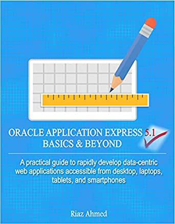 Oracle Application Express 5 1 Basics & Beyond: A practical