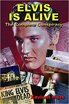 Book Elvis is Alive: The Complete Conspiracy by Haze, Xaviant (2015)
