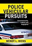 Police Vehicular Pursuits : Constitutionality, Liability and Negligence, Hicks, Wendy L., 0398077606