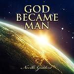 God Became Man: Neville Goddard Lectures | Neville Goddard