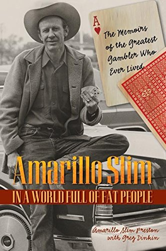 Amarillo Slim in a World Full of Fat People: The Memoirs of the Greatest Gambler Who Ever Lived (Amarillo Design)