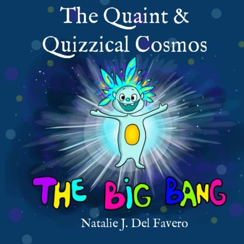 Download The Big Bang (The Quaint and Quizzical Cosmos) ebook