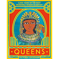 Queens: 3,000 Years of the Most Incredible Women in History