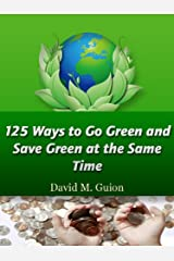 125 Ways to Go Green and Save Green at the Same Time Kindle Edition