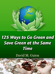 125 Ways to Go Green and Save Green at the Same Time