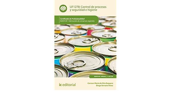 Control de procesos y seguridad e higiene. inav0109 - fabricación de conservas vegetales: Amazon.es: Carmen María de Oña Baquero, Diego Serrano Pérez: ...